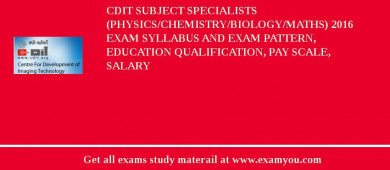 CDIT Subject Specialists (Physics/Chemistry/Biology/Maths) 2018 Exam Syllabus And Exam Pattern, Education Qualification, Pay scale, Salary