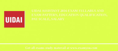 UIDAI Assistant 2017 Exam Syllabus And Exam Pattern, Education Qualification, Pay scale, Salary