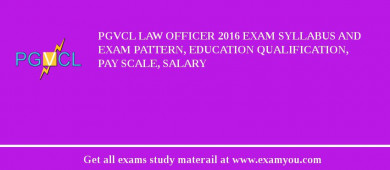 PGVCL Law Officer 2017 Exam Syllabus And Exam Pattern, Education Qualification, Pay scale, Salary
