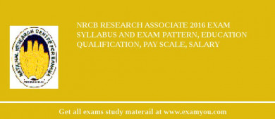 NRCB Research Associate 2016 Exam Syllabus And Exam Pattern, Education Qualification, Pay scale, Salary
