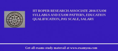 IIT Roper Research Associate 2016 Exam Syllabus And Exam Pattern, Education Qualification, Pay scale, Salary