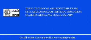 TNPSC Technical Assistant 2018 Exam Syllabus And Exam Pattern, Education Qualification, Pay scale, Salary