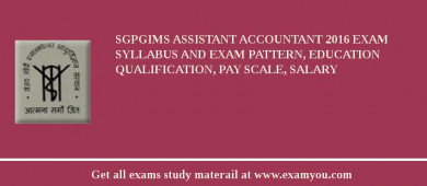 SGPGIMS Assistant Accountant 2016 Exam Syllabus And Exam Pattern, Education Qualification, Pay scale, Salary