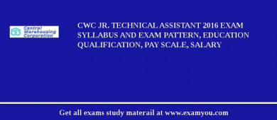 CWC Jr. Technical Assistant 2017 Exam Syllabus And Exam Pattern, Education Qualification, Pay scale, Salary