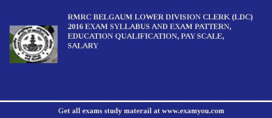 RMRC Belgaum Lower Division Clerk (LDC) 2016 Exam Syllabus And Exam Pattern, Education Qualification, Pay scale, Salary