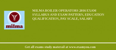 MILMA Boiler Operators 2017 Exam Syllabus And Exam Pattern, Education Qualification, Pay scale, Salary