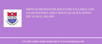 WBNUJS Professor 2016 Exam Syllabus And Exam Pattern, Education Qualification, Pay scale, Salary