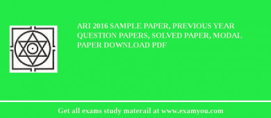 ARI 2017 Sample Paper, Previous Year Question Papers, Solved Paper, Modal Paper Download PDF