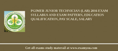 PGIMER Junior Technician (Lab) 2017 Exam Syllabus And Exam Pattern, Education Qualification, Pay scale, Salary