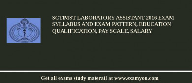 SCTIMST Laboratory Assistant 2017 Exam Syllabus And Exam Pattern, Education Qualification, Pay scale, Salary