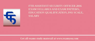 FTII Assistant Security Officer 2017 Exam Syllabus And Exam Pattern, Education Qualification, Pay scale, Salary