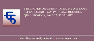 FTII Professor Cinematography 2017 Exam Syllabus And Exam Pattern, Education Qualification, Pay scale, Salary