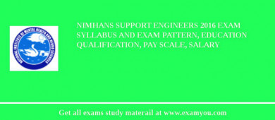 NIMHANS Support Engineers 2016 Exam Syllabus And Exam Pattern, Education Qualification, Pay scale, Salary