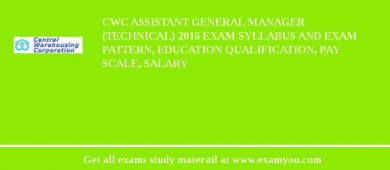 CWC Assistant General Manager (Technical) 2017 Exam Syllabus And Exam Pattern, Education Qualification, Pay scale, Salary