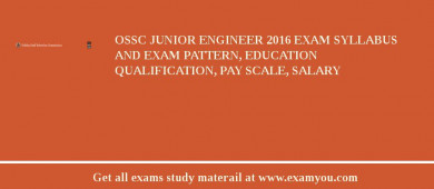 OSSC Junior Engineer 2017 Exam Syllabus And Exam Pattern, Education Qualification, Pay scale, Salary