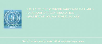 RIMS Medical Officer 2018 Exam Syllabus And Exam Pattern, Education Qualification, Pay scale, Salary