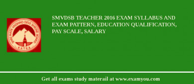SMVDSB Teacher 2016 Exam Syllabus And Exam Pattern, Education Qualification, Pay scale, Salary