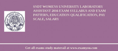 SNDT Womens University Laboratory Assistant 2017 Exam Syllabus And Exam Pattern, Education Qualification, Pay scale, Salary