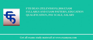 FTII Dean (Television) 2017 Exam Syllabus And Exam Pattern, Education Qualification, Pay scale, Salary