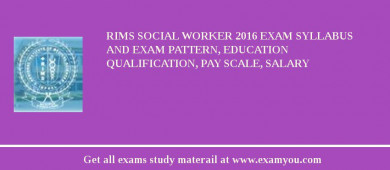 RIMS Social Worker 2018 Exam Syllabus And Exam Pattern, Education Qualification, Pay scale, Salary