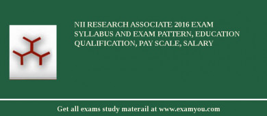 NII Research Associate 2017 Exam Syllabus And Exam Pattern, Education Qualification, Pay scale, Salary
