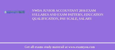 NWDA Junior Accountant 2016 Exam Syllabus And Exam Pattern, Education Qualification, Pay scale, Salary