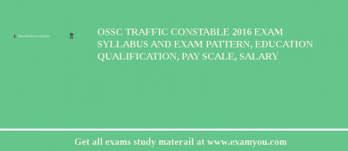 OSSC Traffic Constable 2016 Exam Syllabus And Exam Pattern, Education Qualification, Pay scale, Salary