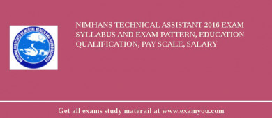 NIMHANS Technical Assistant 2016 Exam Syllabus And Exam Pattern, Education Qualification, Pay scale, Salary