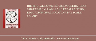 RIE Bhopal Lower Division Clerk (LDC) 2016 Exam Syllabus And Exam Pattern, Education Qualification, Pay scale, Salary