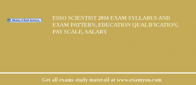 ESSO Scientist 2018 Exam Syllabus And Exam Pattern, Education Qualification, Pay scale, Salary