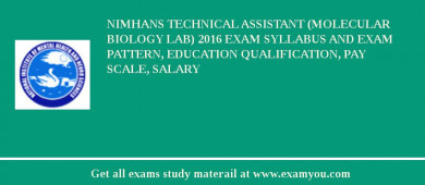 NIMHANS Technical Assistant (Molecular Biology Lab) 2016 Exam Syllabus And Exam Pattern, Education Qualification, Pay scale, Salary