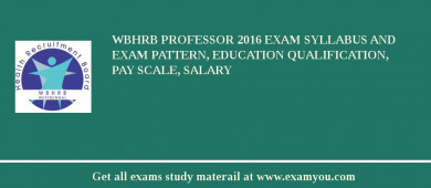 WBHRB Professor 2017 Exam Syllabus And Exam Pattern, Education Qualification, Pay scale, Salary