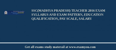 SSC(Madhya pradesh) Teacher 2016 Exam Syllabus And Exam Pattern, Education Qualification, Pay scale, Salary