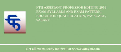 FTII Assistant Professor Editing 2017 Exam Syllabus And Exam Pattern, Education Qualification, Pay scale, Salary