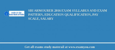 SBI Armourer 2016 Exam Syllabus And Exam Pattern, Education Qualification, Pay scale, Salary