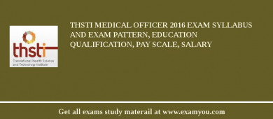 THSTI Medical Officer 2018 Exam Syllabus And Exam Pattern, Education Qualification, Pay scale, Salary