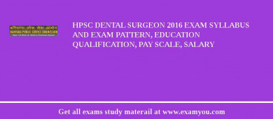 HPSC Dental Surgeon 2018 Exam Syllabus And Exam Pattern, Education Qualification, Pay scale, Salary