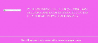 PSCST Assistant Engineer (AE) 2018 Exam Syllabus And Exam Pattern, Education Qualification, Pay scale, Salary