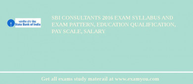 SBI Consultants 2018 Exam Syllabus And Exam Pattern, Education Qualification, Pay scale, Salary