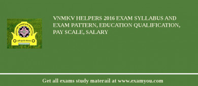 VNMKV Helpers 2018 Exam Syllabus And Exam Pattern, Education Qualification, Pay scale, Salary