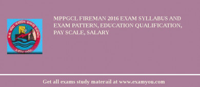 MPPGCL Fireman 2017 Exam Syllabus And Exam Pattern, Education Qualification, Pay scale, Salary