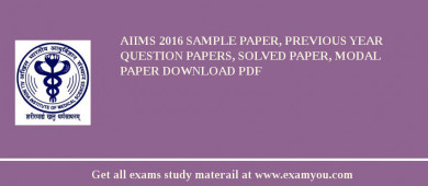 AIIMS 2017 Sample Paper, Previous Year Question Papers, Solved Paper, Modal Paper Download PDF