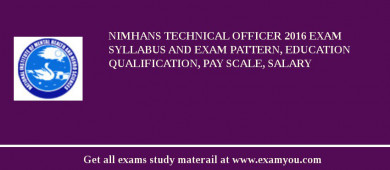 NIMHANS Technical Officer 2017 Exam Syllabus And Exam Pattern, Education Qualification, Pay scale, Salary