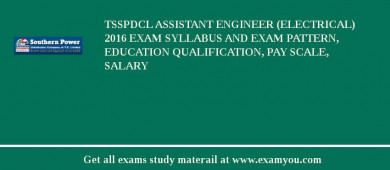 TSSPDCL Assistant Engineer (Electrical) 2017 Exam Syllabus And Exam Pattern, Education Qualification, Pay scale, Salary