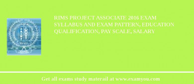 RIMS Project Associate 2018 Exam Syllabus And Exam Pattern, Education Qualification, Pay scale, Salary
