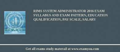 RIMS System Administrator 2018 Exam Syllabus And Exam Pattern, Education Qualification, Pay scale, Salary