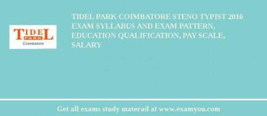 Tidel Park Coimbatore Steno Typist 2016 Exam Syllabus And Exam Pattern, Education Qualification, Pay scale, Salary