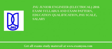 JNU Junior Engineer (Electrical) 2016 Exam Syllabus And Exam Pattern, Education Qualification, Pay scale, Salary