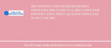 SBI Assistant Manager (Rajbasha Officers) 2016 Exam Syllabus And Exam Pattern, Education Qualification, Pay scale, Salary