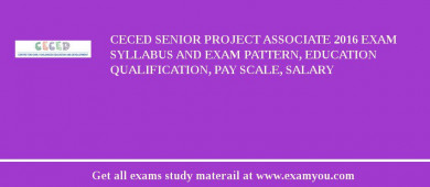CECED Senior Project Associate 2018 Exam Syllabus And Exam Pattern, Education Qualification, Pay scale, Salary